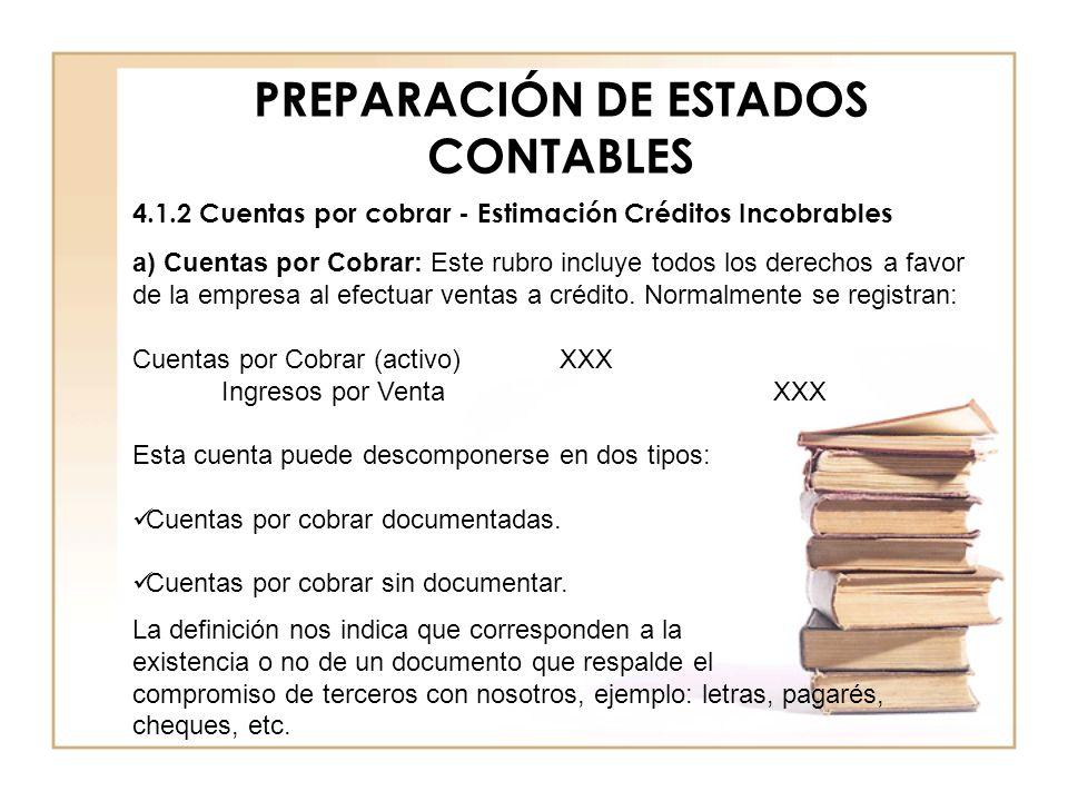 PREPARACIÓN DE ESTADOS CONTABLES 4.1.2 Cuentas por cobrar - Estimación Créditos Incobrables a) Cuentas por Cobrar: Este rubro incluye todos los derech