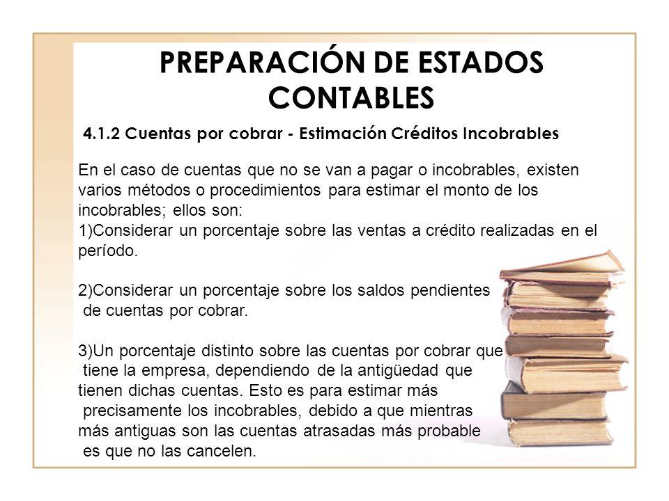 PREPARACIÓN DE ESTADOS CONTABLES 4.1.2 Cuentas por cobrar - Estimación Créditos Incobrables En el caso de cuentas que no se van a pagar o incobrables,