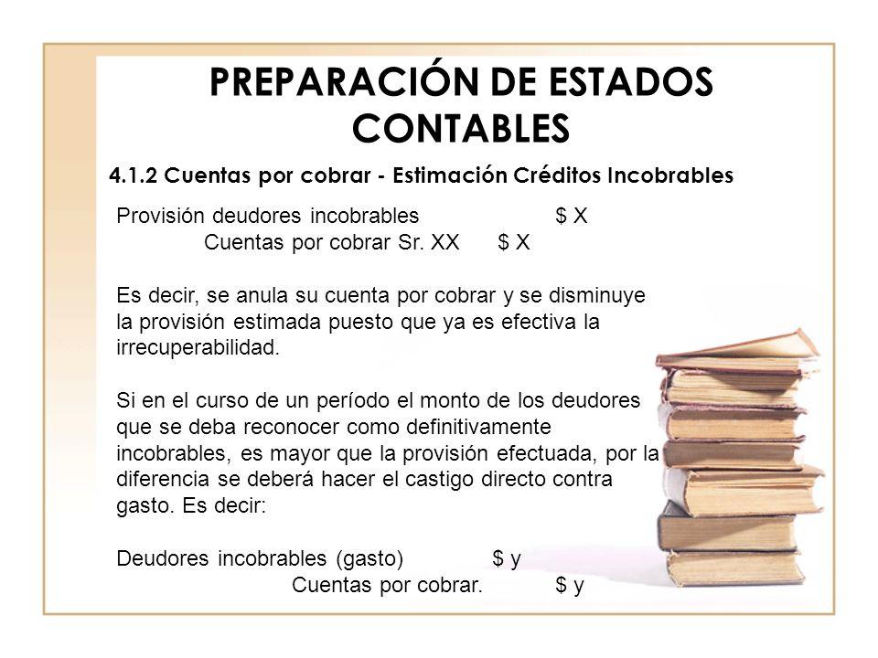 PREPARACIÓN DE ESTADOS CONTABLES 4.1.2 Cuentas por cobrar - Estimación Créditos Incobrables Provisión deudores incobrables $ X Cuentas por cobrar Sr.