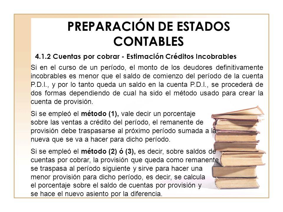 PREPARACIÓN DE ESTADOS CONTABLES 4.1.2 Cuentas por cobrar - Estimación Créditos Incobrables Si en el curso de un período, el monto de los deudores def