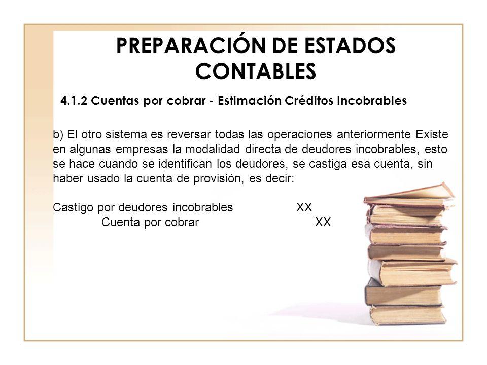 PREPARACIÓN DE ESTADOS CONTABLES 4.1.2 Cuentas por cobrar - Estimación Créditos Incobrables b) El otro sistema es reversar todas las operaciones anter