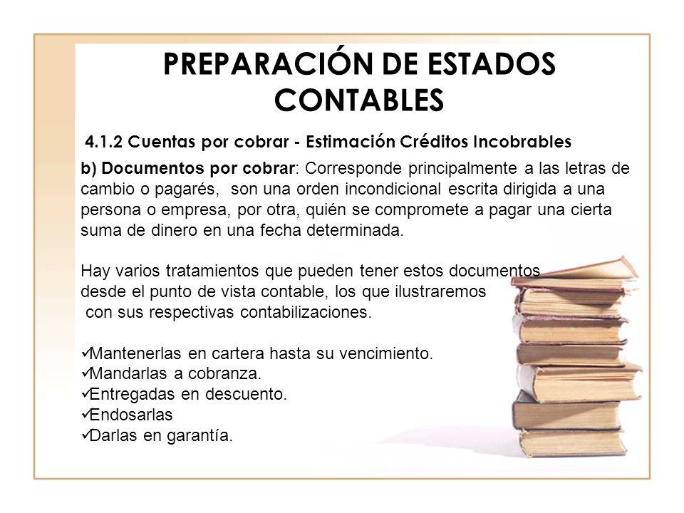 PREPARACIÓN DE ESTADOS CONTABLES 4.1.2 Cuentas por cobrar - Estimación Créditos Incobrables b) Documentos por cobrar: Corresponde principalmente a las