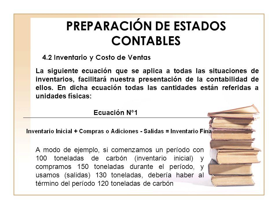 PREPARACIÓN DE ESTADOS CONTABLES 4.2 Inventario y Costo de Ventas La siguiente ecuación que se aplica a todas las situaciones de inventarios, facilita