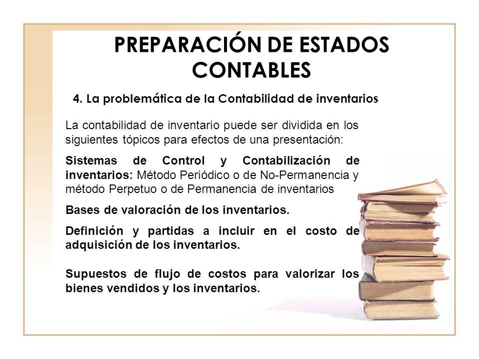PREPARACIÓN DE ESTADOS CONTABLES 4. La problemática de la Contabilidad de inventarios La contabilidad de inventario puede ser dividida en los siguient