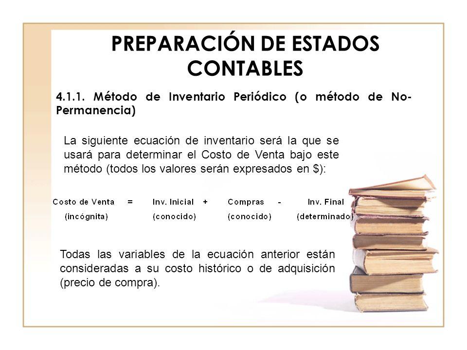 PREPARACIÓN DE ESTADOS CONTABLES 4.1.1. Método de Inventario Periódico (o método de No- Permanencia) La siguiente ecuación de inventario será la que s
