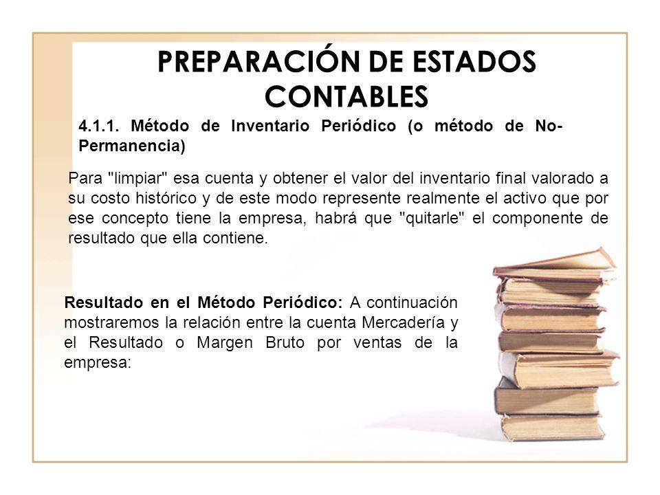 PREPARACIÓN DE ESTADOS CONTABLES 4.1.1. Método de Inventario Periódico (o método de No- Permanencia) Para