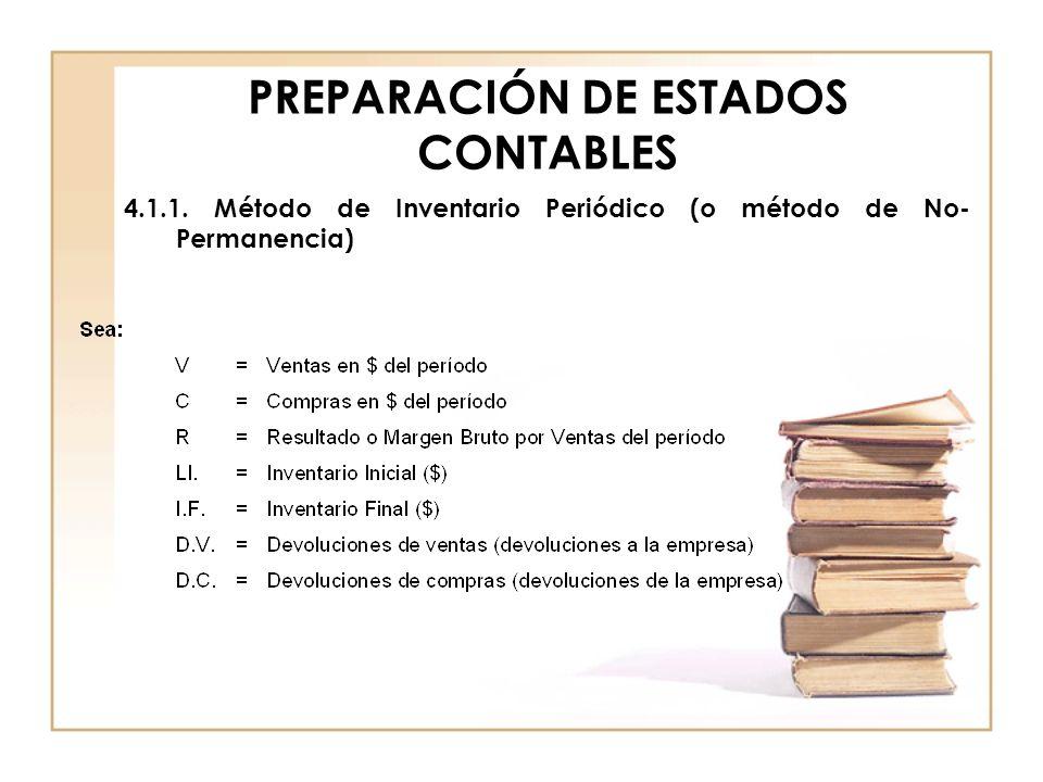 PREPARACIÓN DE ESTADOS CONTABLES 4.1.1. Método de Inventario Periódico (o método de No- Permanencia)
