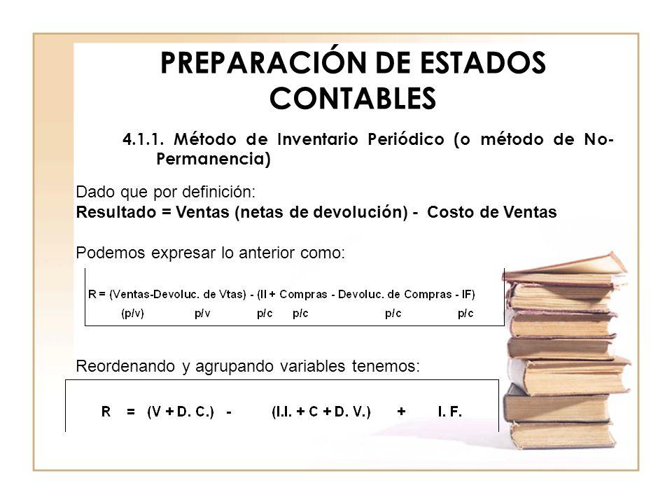 PREPARACIÓN DE ESTADOS CONTABLES 4.1.1. Método de Inventario Periódico (o método de No- Permanencia) Dado que por definición: Resultado = Ventas (neta