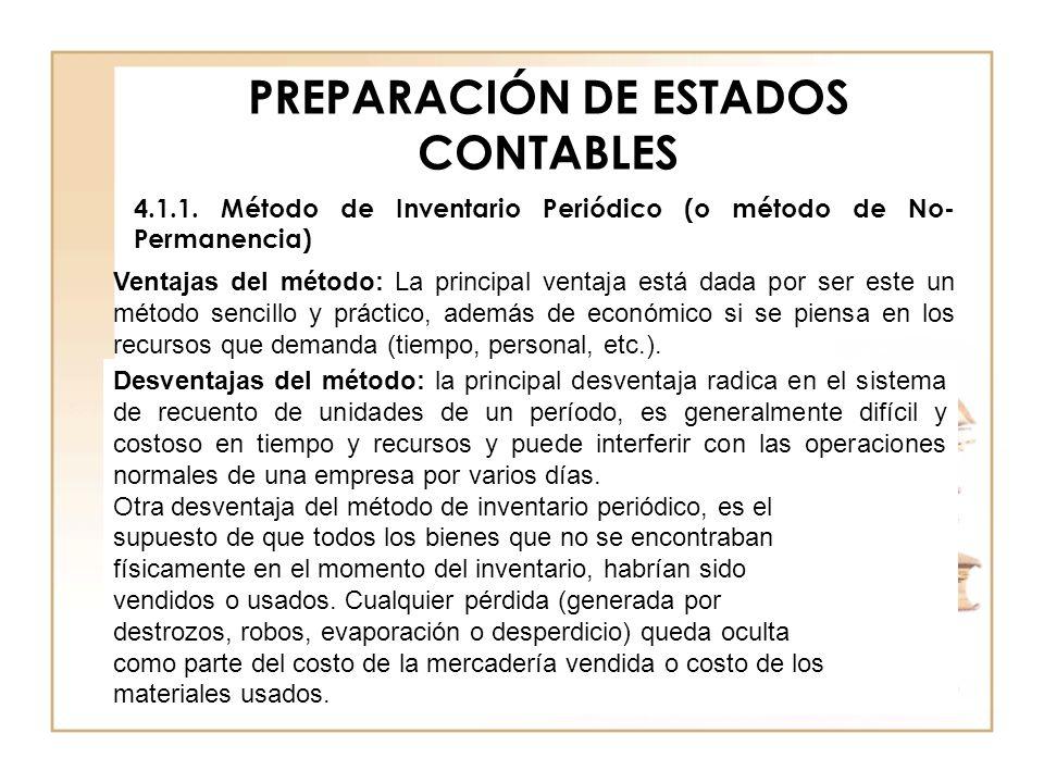 PREPARACIÓN DE ESTADOS CONTABLES 4.1.1. Método de Inventario Periódico (o método de No- Permanencia) Ventajas del método: La principal ventaja está da
