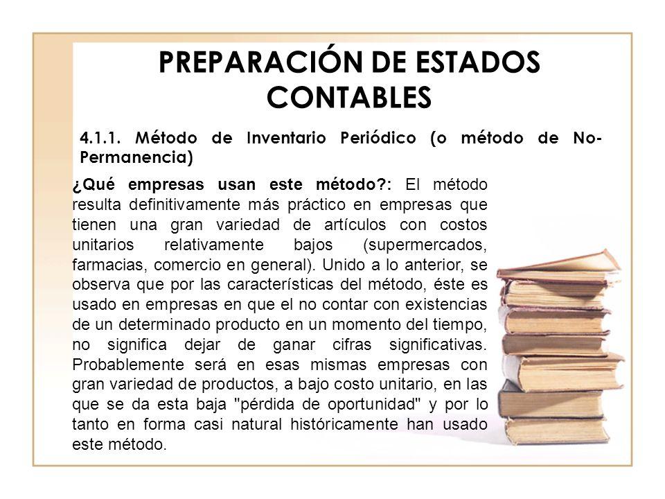 PREPARACIÓN DE ESTADOS CONTABLES 4.1.1. Método de Inventario Periódico (o método de No- Permanencia) ¿Qué empresas usan este método?: El método result