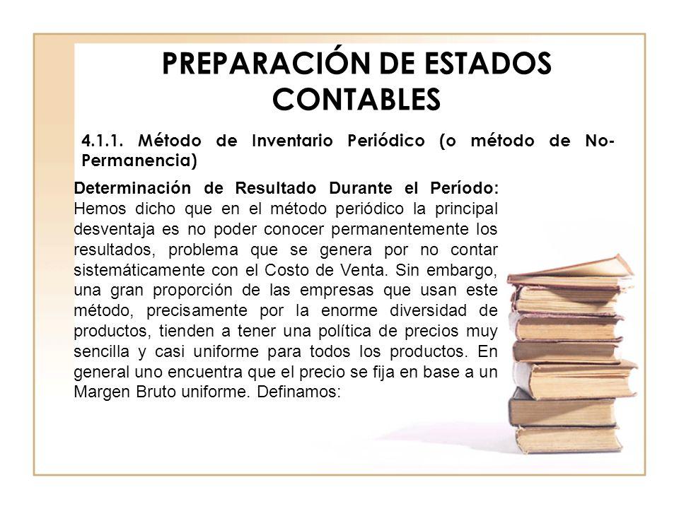 PREPARACIÓN DE ESTADOS CONTABLES 4.1.1. Método de Inventario Periódico (o método de No- Permanencia) Determinación de Resultado Durante el Período: He