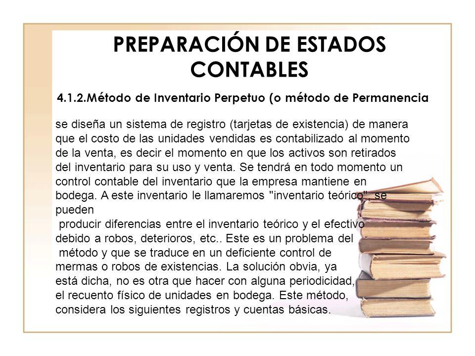 PREPARACIÓN DE ESTADOS CONTABLES 4.1.2.Método de Inventario Perpetuo (o método de Permanencia se diseña un sistema de registro (tarjetas de existencia
