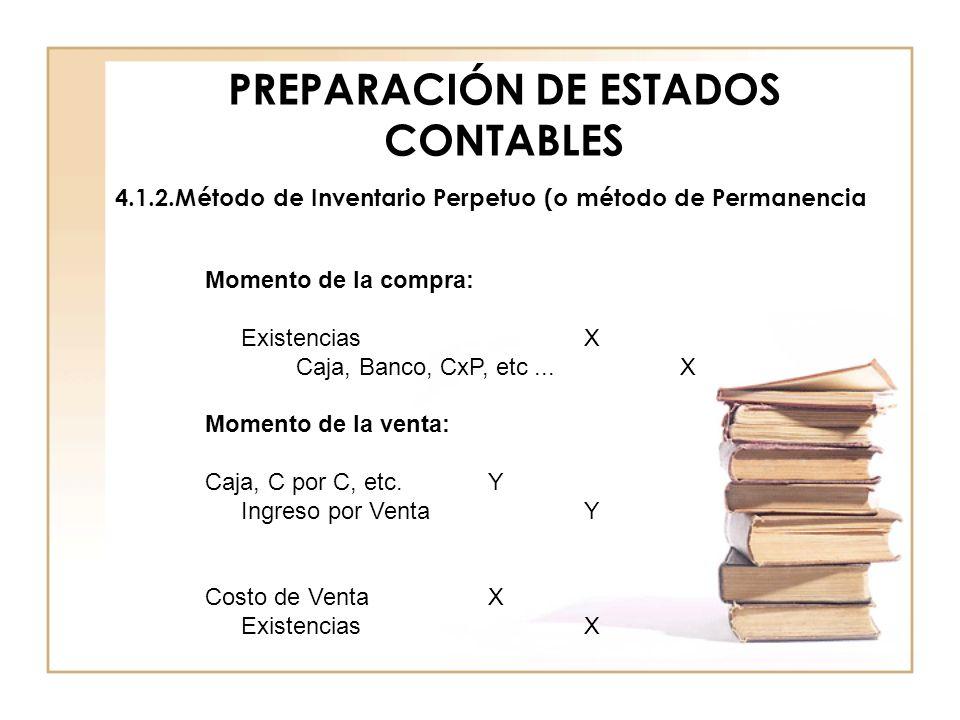 PREPARACIÓN DE ESTADOS CONTABLES 4.1.2.Método de Inventario Perpetuo (o método de Permanencia Momento de la compra: Existencias X Caja, Banco, CxP, et