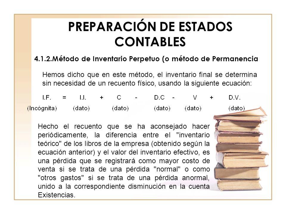 PREPARACIÓN DE ESTADOS CONTABLES 4.1.2.Método de Inventario Perpetuo (o método de Permanencia Hemos dicho que en este método, el inventario final se d