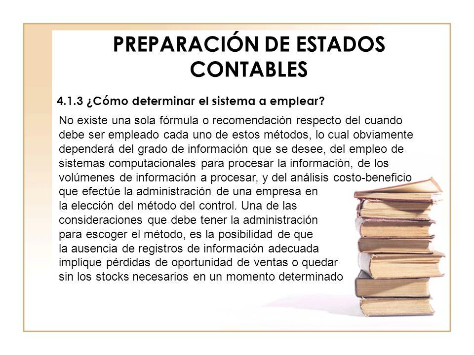 PREPARACIÓN DE ESTADOS CONTABLES 4.1.3 ¿Cómo determinar el sistema a emplear? No existe una sola fórmula o recomendación respecto del cuando debe ser