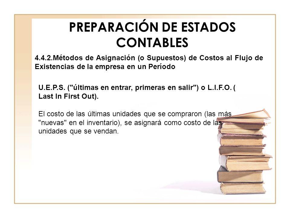 PREPARACIÓN DE ESTADOS CONTABLES 4.4.2.Métodos de Asignación (o Supuestos) de Costos al Flujo de Existencias de la empresa en un Período U.E.P.S. (