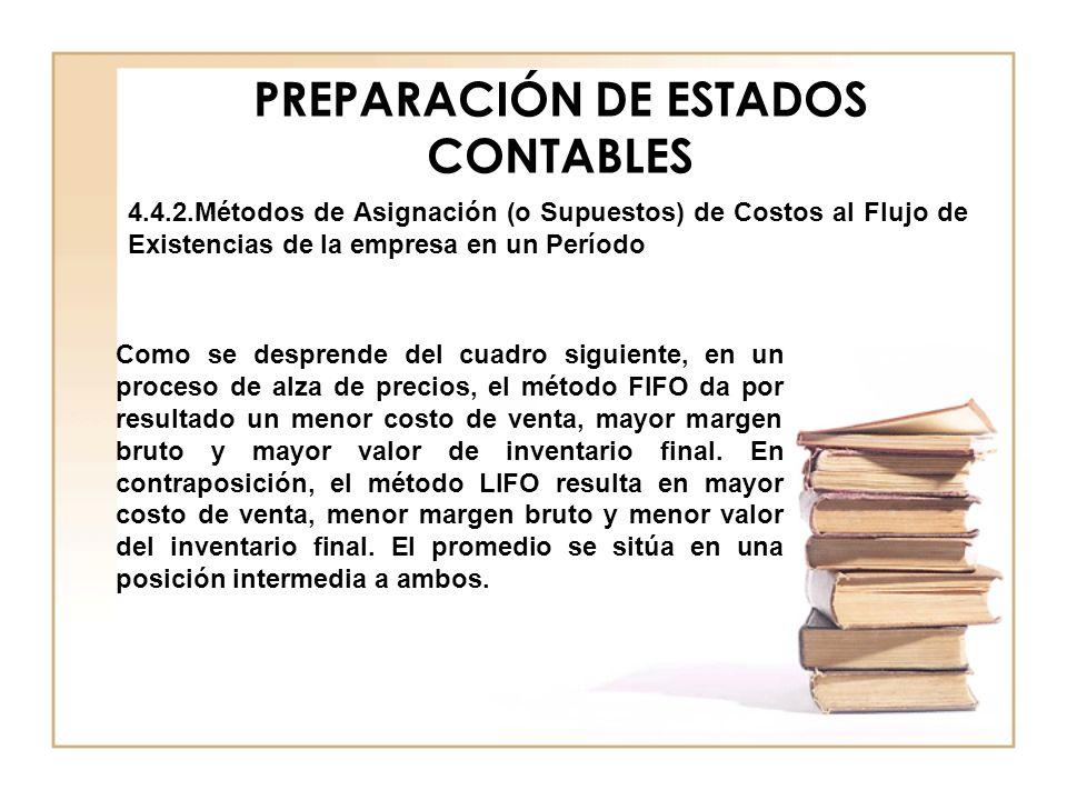 PREPARACIÓN DE ESTADOS CONTABLES 4.4.2.Métodos de Asignación (o Supuestos) de Costos al Flujo de Existencias de la empresa en un Período Como se despr
