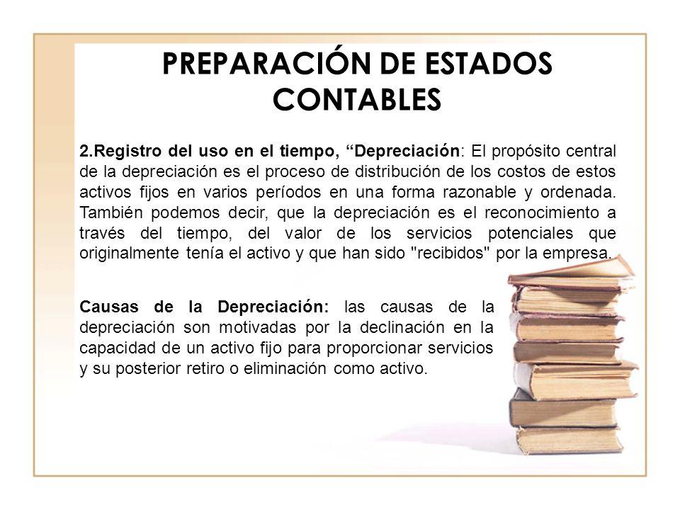 PREPARACIÓN DE ESTADOS CONTABLES Causas de la Depreciación: las causas de la depreciación son motivadas por la declinación en la capacidad de un activ
