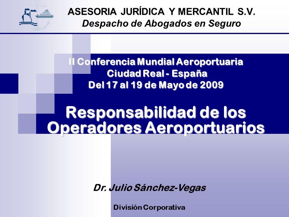 ASESORIA JURÍDICA Y MERCANTIL S.V. Despacho de Abogados en Seguro II Conferencia Mundial Aeroportuaria Ciudad Real - España Ciudad Real - España Del 1
