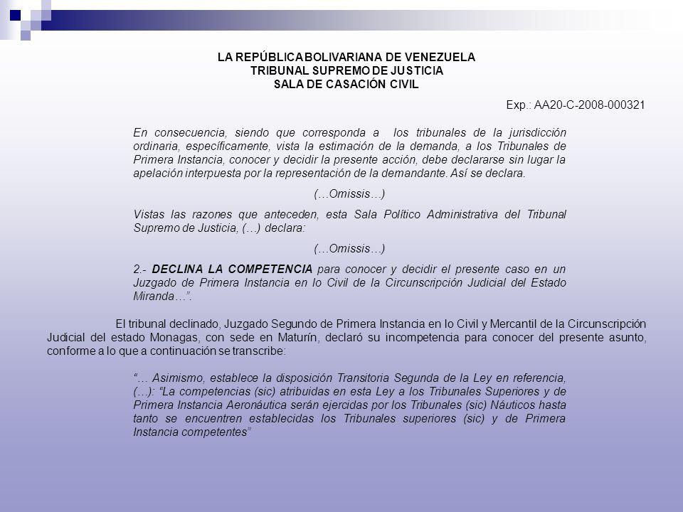 LA REPÚBLICA BOLIVARIANA DE VENEZUELA TRIBUNAL SUPREMO DE JUSTICIA SALA DE CASACIÓN CIVIL Exp.: AA20-C-2008-000321 En consecuencia, siendo que corresp