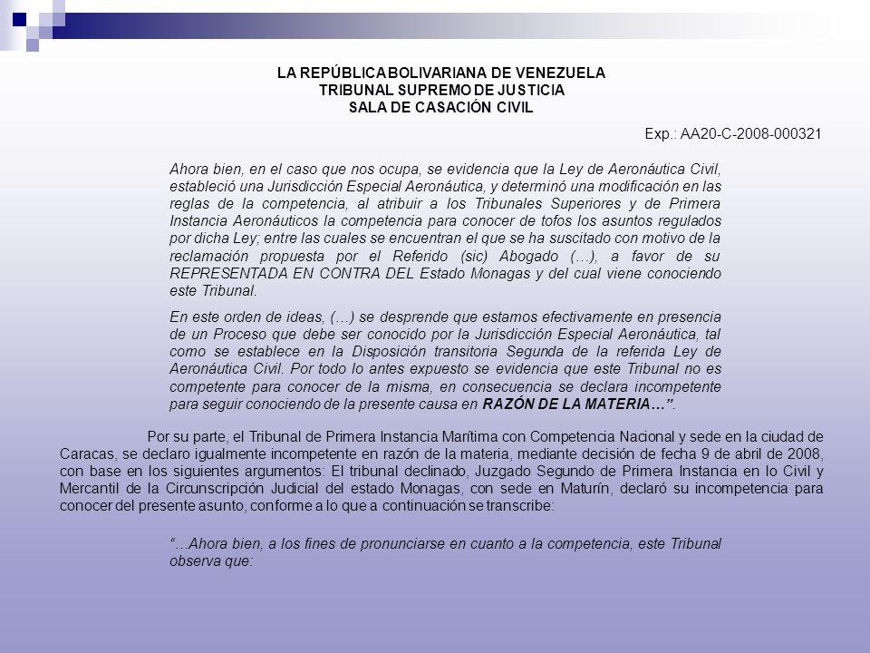 LA REPÚBLICA BOLIVARIANA DE VENEZUELA TRIBUNAL SUPREMO DE JUSTICIA SALA DE CASACIÓN CIVIL Exp.: AA20-C-2008-000321 Ahora bien, en el caso que nos ocup