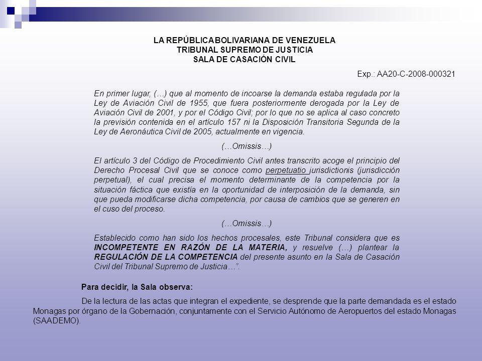 LA REPÚBLICA BOLIVARIANA DE VENEZUELA TRIBUNAL SUPREMO DE JUSTICIA SALA DE CASACIÓN CIVIL Exp.: AA20-C-2008-000321 En primer lugar, (…) que al momento