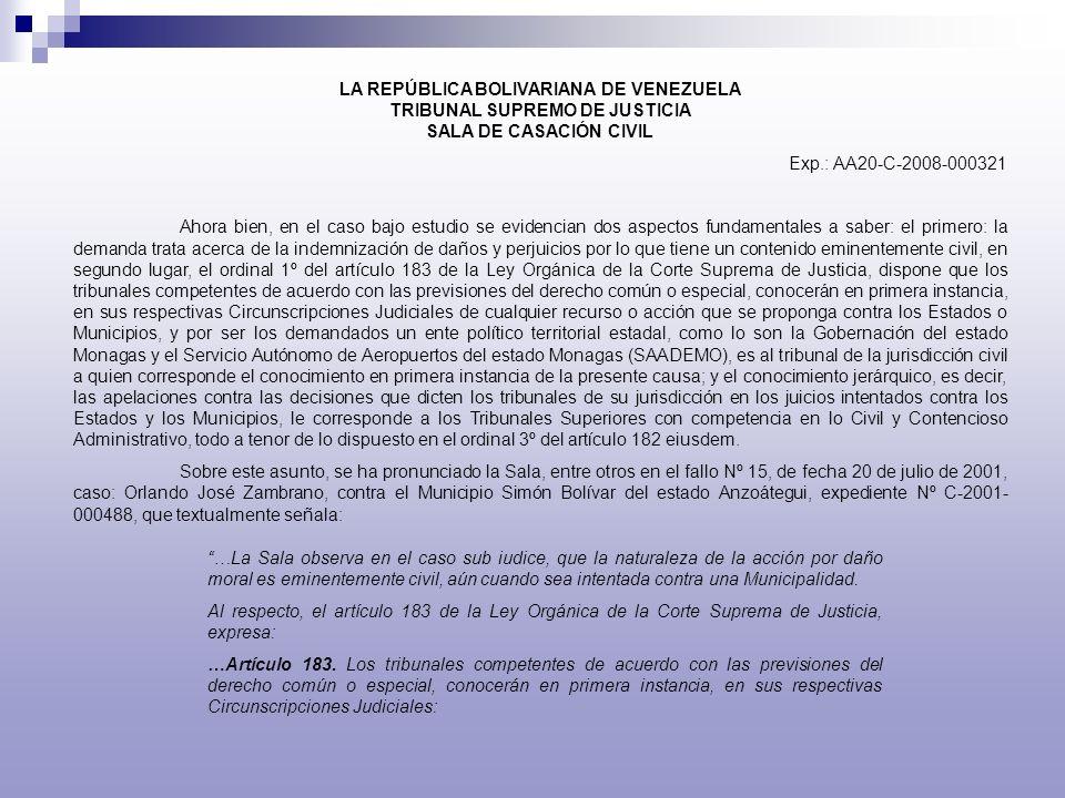 LA REPÚBLICA BOLIVARIANA DE VENEZUELA TRIBUNAL SUPREMO DE JUSTICIA SALA DE CASACIÓN CIVIL Exp.: AA20-C-2008-000321 Ahora bien, en el caso bajo estudio