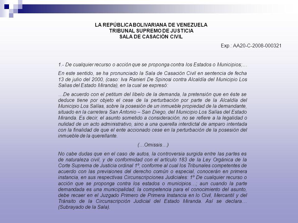 LA REPÚBLICA BOLIVARIANA DE VENEZUELA TRIBUNAL SUPREMO DE JUSTICIA SALA DE CASACIÓN CIVIL Exp.: AA20-C-2008-000321 1.- De cualquier recurso o acción q