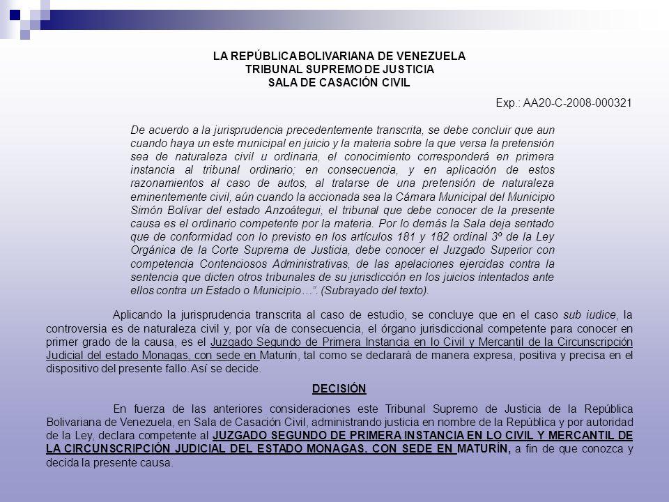 LA REPÚBLICA BOLIVARIANA DE VENEZUELA TRIBUNAL SUPREMO DE JUSTICIA SALA DE CASACIÓN CIVIL Exp.: AA20-C-2008-000321 De acuerdo a la jurisprudencia prec