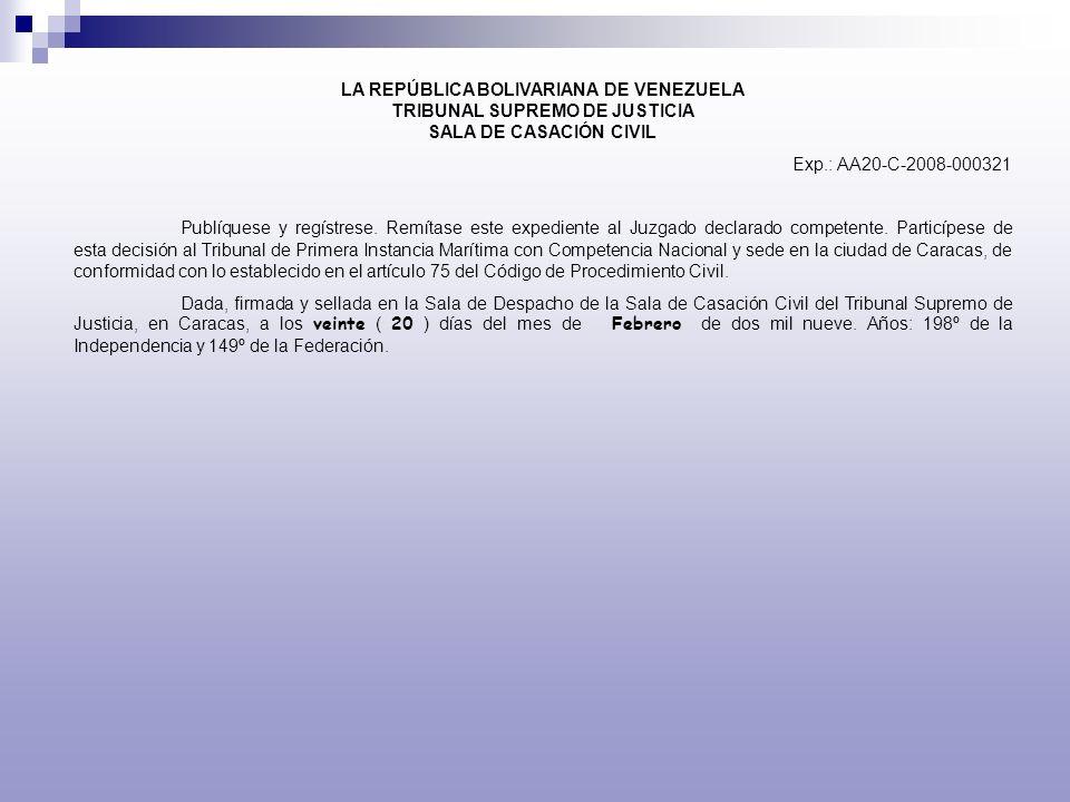 LA REPÚBLICA BOLIVARIANA DE VENEZUELA TRIBUNAL SUPREMO DE JUSTICIA SALA DE CASACIÓN CIVIL Exp.: AA20-C-2008-000321 Publíquese y regístrese. Remítase e
