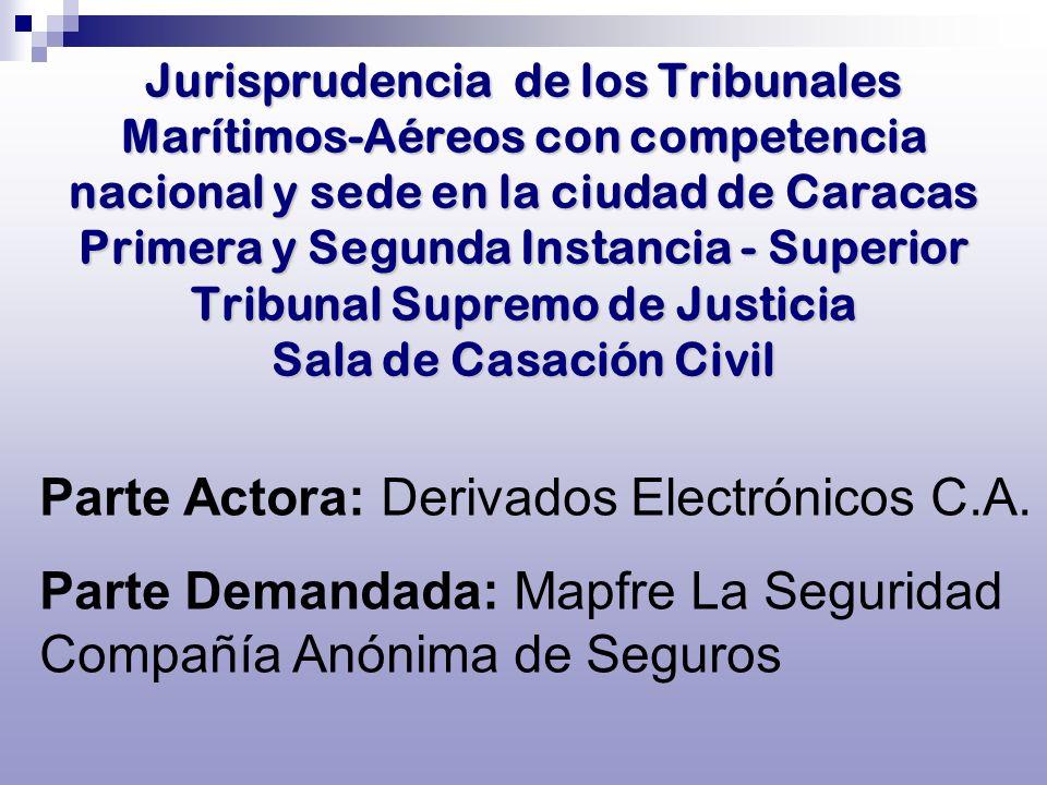 Parte Actora: Derivados Electrónicos C.A. Parte Demandada: Mapfre La Seguridad Compañía Anónima de Seguros Jurisprudencia de los Tribunales Marítimos-