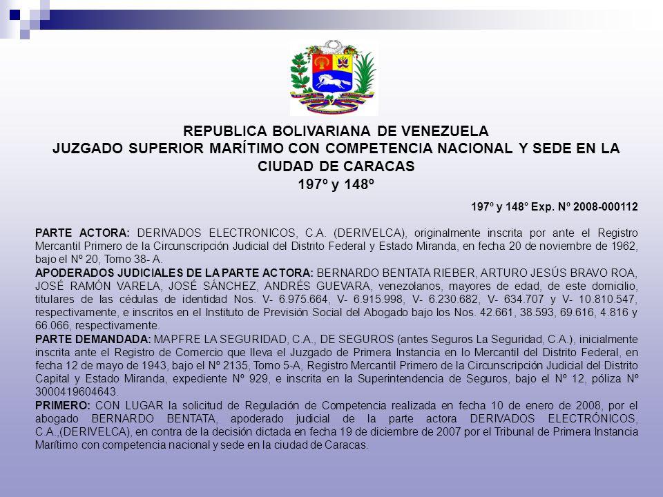 REPUBLICA BOLIVARIANA DE VENEZUELA JUZGADO SUPERIOR MARÍTIMO CON COMPETENCIA NACIONAL Y SEDE EN LA CIUDAD DE CARACAS 197º y 148º 197º y 148° Exp. Nº 2