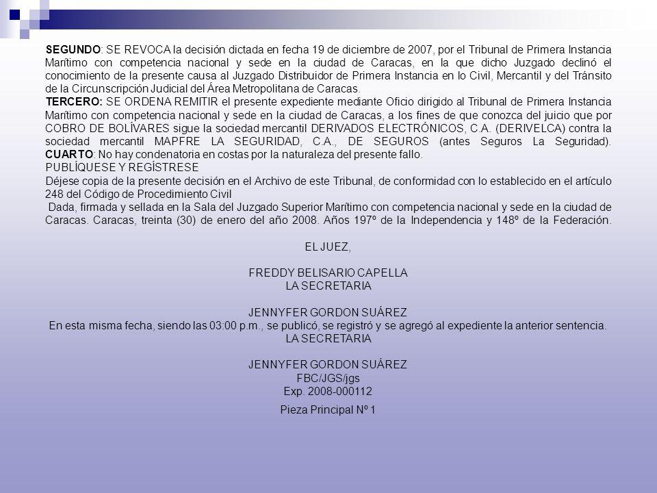 SEGUNDO: SE REVOCA la decisión dictada en fecha 19 de diciembre de 2007, por el Tribunal de Primera Instancia Marítimo con competencia nacional y sede