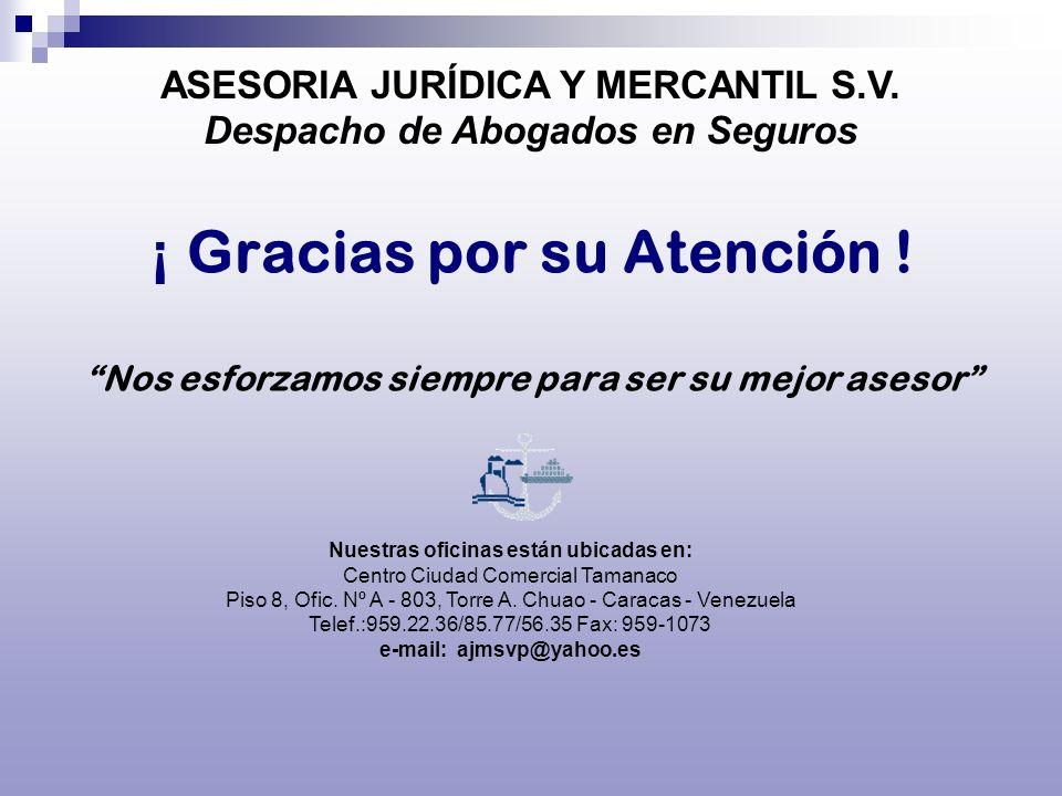 ASESORIA JURÍDICA Y MERCANTIL S.V. Despacho de Abogados en Seguros ¡ Gracias por su Atención ! Nos esforzamos siempre para ser su mejor asesor Nuestra