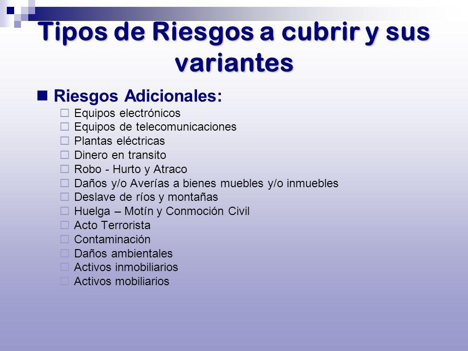 Tipos de Riesgos a cubrir y sus variantes Riesgos Adicionales: Equipos electrónicos Equipos de telecomunicaciones Plantas eléctricas Dinero en transit