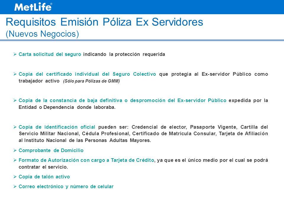 Requisitos Emisión Póliza Ex Servidores (Nuevos Negocios) Carta solicitud del seguro indicando la protección requerida Copia del certificado individua