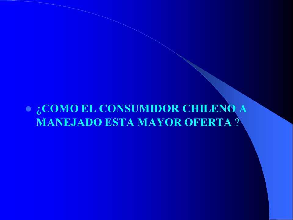 ¿COMO EL CONSUMIDOR CHILENO A MANEJADO ESTA MAYOR OFERTA ?
