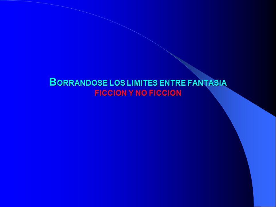 B ORRANDOSE LOS LIMITES ENTRE FANTASIA FICCION Y NO FICCION