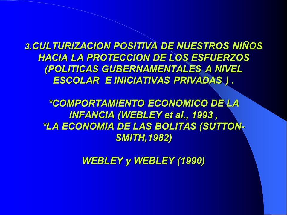 3.CULTURIZACION POSITIVA DE NUESTROS NIÑOS HACIA LA PROTECCION DE LOS ESFUERZOS (POLITICAS GUBERNAMENTALES A NIVEL ESCOLAR E INICIATIVAS PRIVADAS ). *