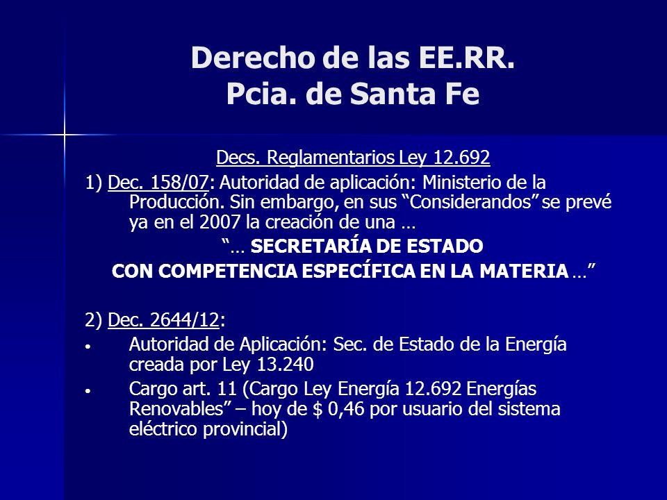 Derecho de las EE.RR. Pcia. de Santa Fe Decs. Reglamentarios Ley 12.692 1) Dec. 158/07: Autoridad de aplicación: Ministerio de la Producción. Sin emba