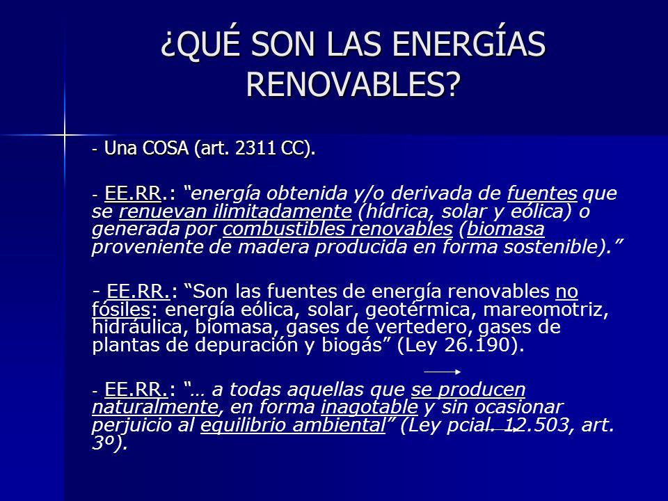 ¿QUÉ SON LAS ENERGÍAS RENOVABLES? - Una COSA (art. 2311 CC). - EE.RR.: - EE.RR.: energía obtenida y/o derivada de fuentes que se renuevan ilimitadamen
