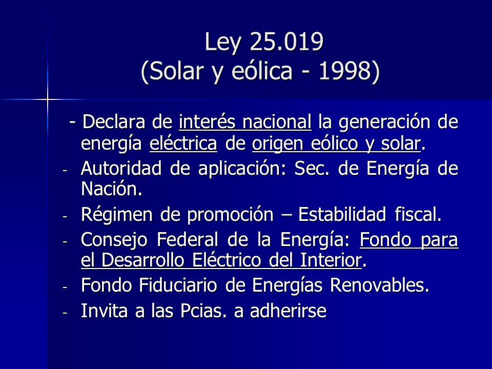 Ley 25.019 (Solar y eólica - 1998) Ley 25.019 (Solar y eólica - 1998) - Declara de interés nacional la generación de energía eléctrica de origen eólic