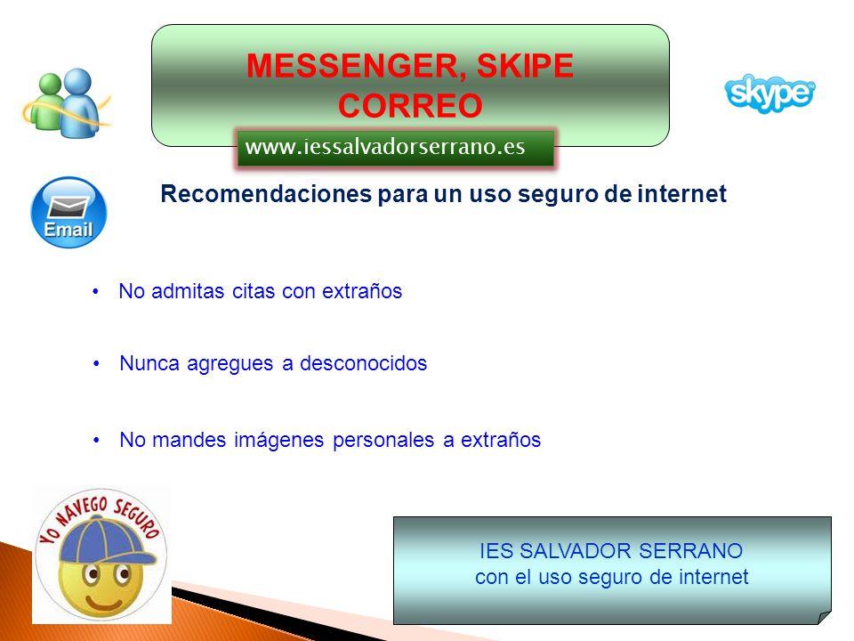 MESSENGER, SKIPE CORREO Recomendaciones para un uso seguro de internet No envíes imágenes de otras personas a nadie Utiliza copia oculta (CCO) para enviar mensajes.