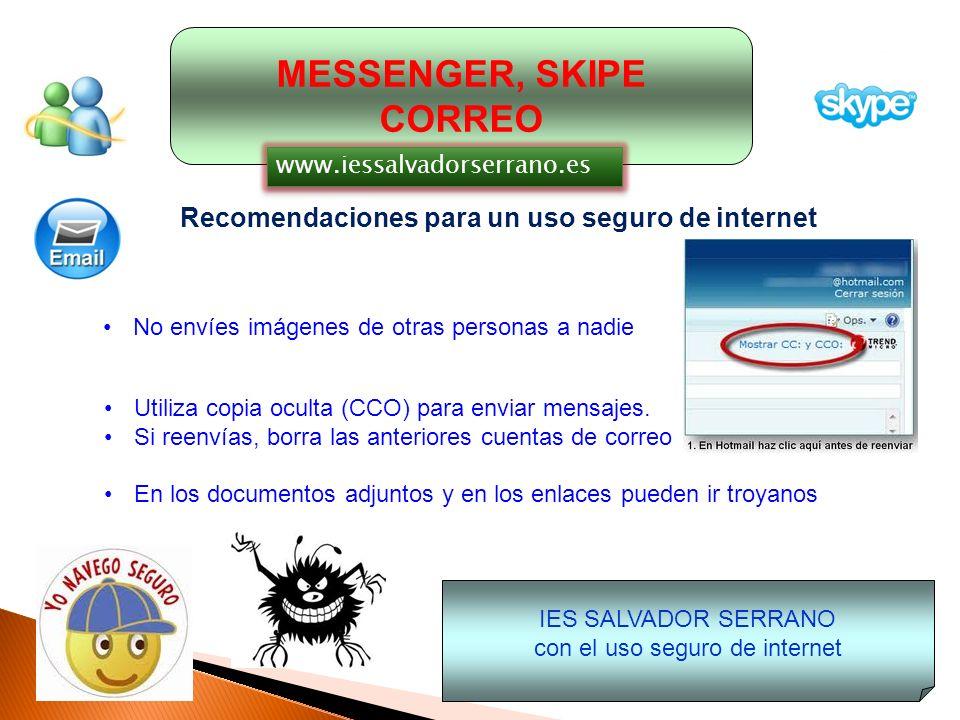 MESSENGER, SKIPE CORREO Recomendaciones para un uso seguro de internet El nombre que le des a tu cuenta identifica tu personalidad.