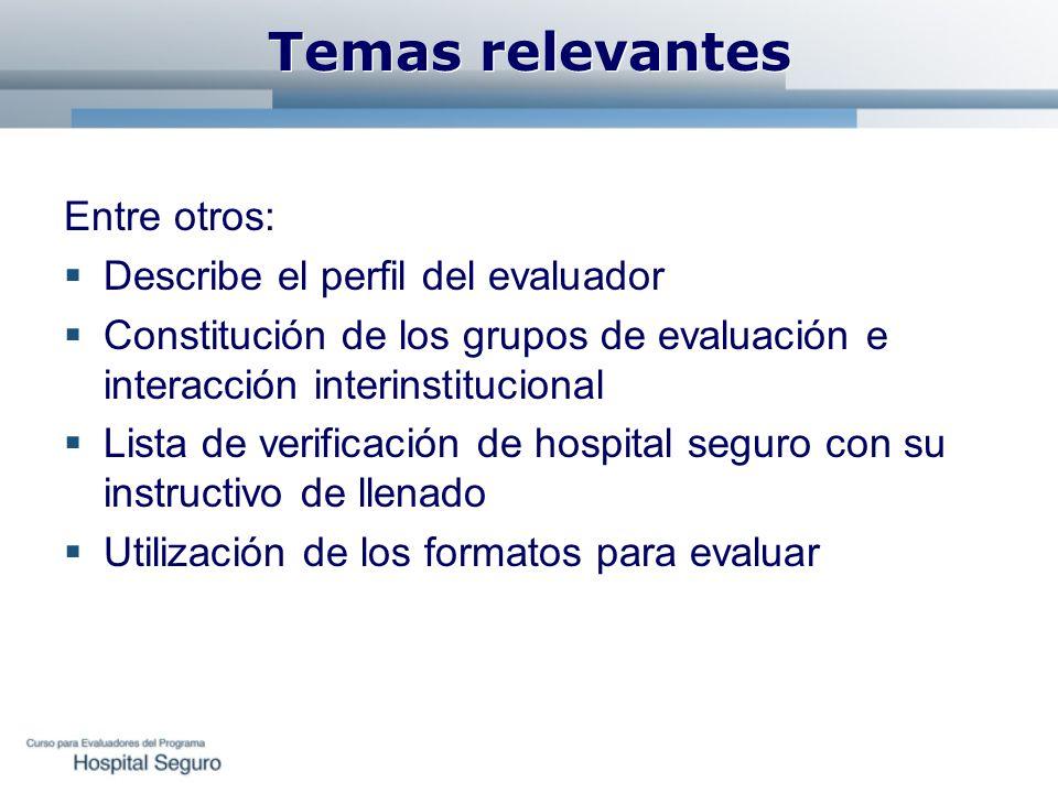 Temas relevantes Entre otros: Describe el perfil del evaluador Constitución de los grupos de evaluación e interacción interinstitucional Lista de veri