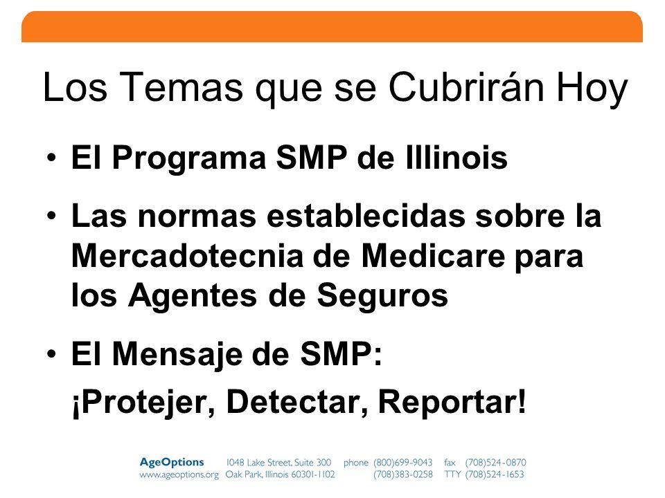 2 Los Temas que se Cubrirán Hoy El Programa SMP de Illinois Las normas establecidas sobre la Mercadotecnia de Medicare para los Agentes de Seguros El Mensaje de SMP: ¡Protejer, Detectar, Reportar!