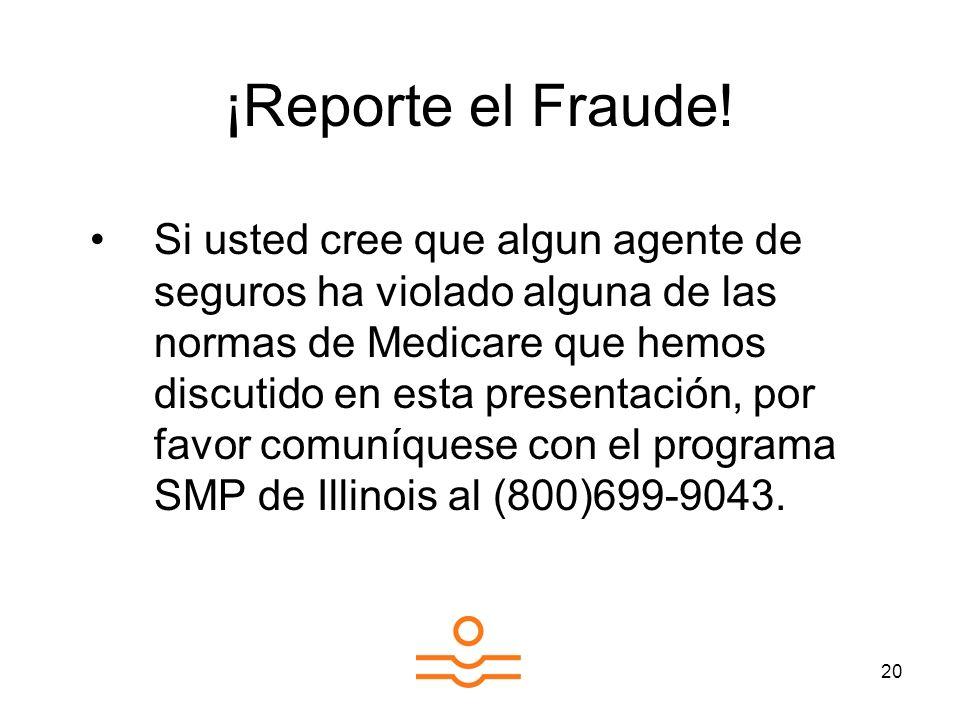 20 Si usted cree que algun agente de seguros ha violado alguna de las normas de Medicare que hemos discutido en esta presentación, por favor comuníquese con el programa SMP de Illinois al (800)699-9043.