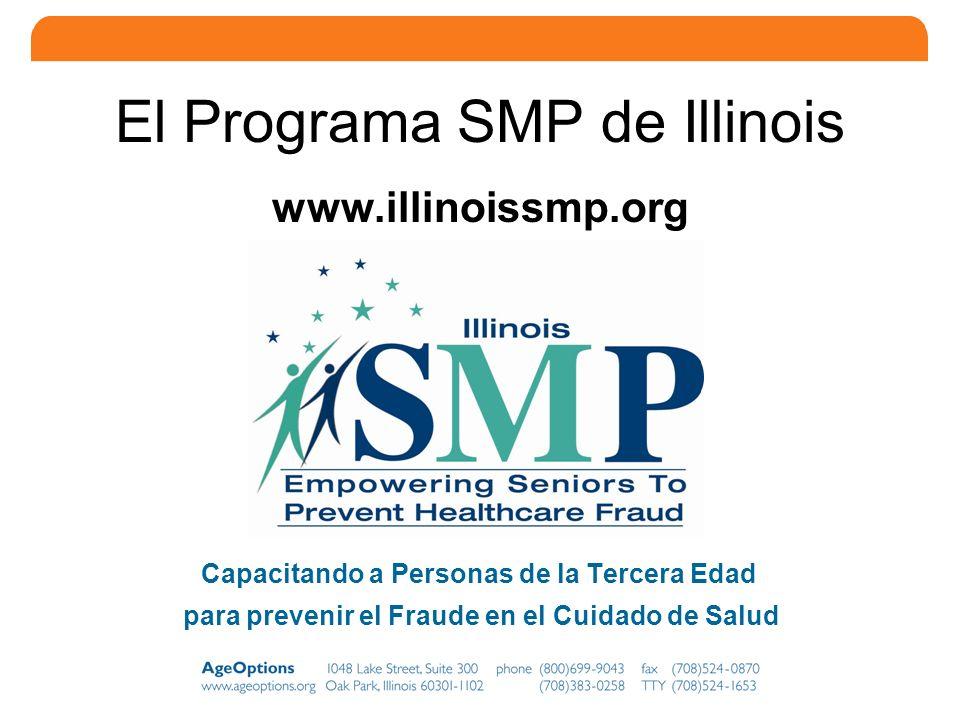 3 El Programa SMP de Illinois www.illinoissmp.org Capacitando a Personas de la Tercera Edad para prevenir el Fraude en el Cuidado de Salud