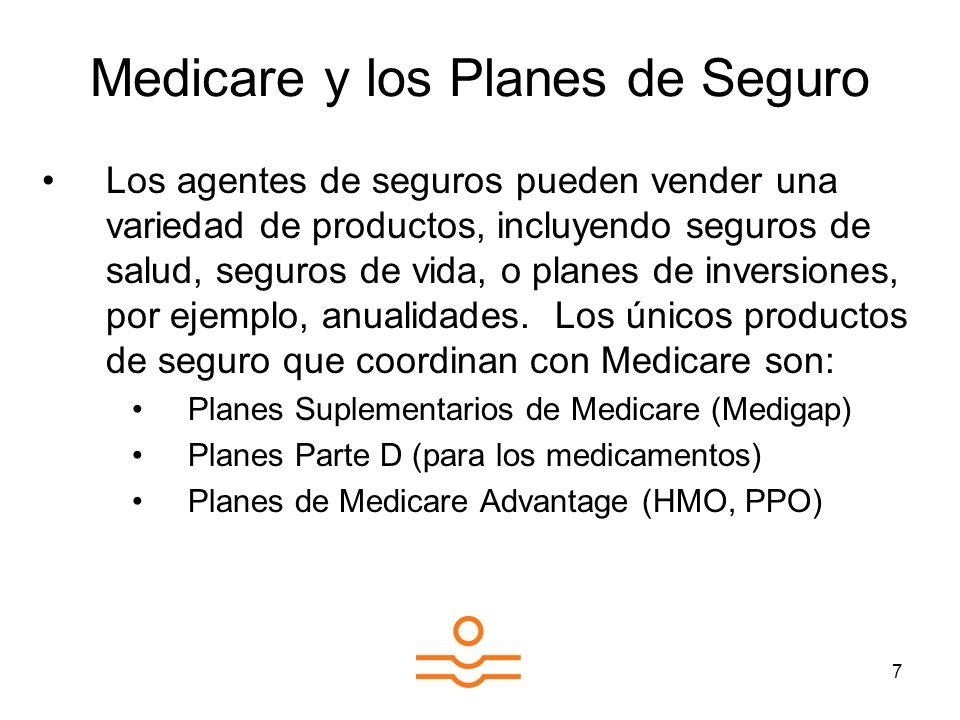 7 Medicare y los Planes de Seguro Los agentes de seguros pueden vender una variedad de productos, incluyendo seguros de salud, seguros de vida, o planes de inversiones, por ejemplo, anualidades.