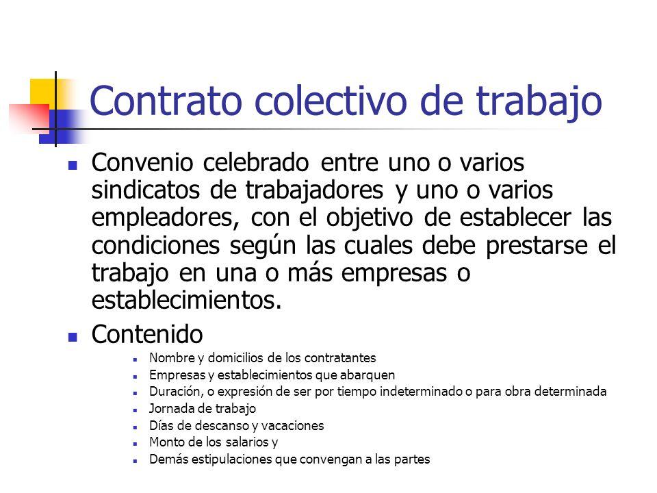 Contrato colectivo de trabajo Convenio celebrado entre uno o varios sindicatos de trabajadores y uno o varios empleadores, con el objetivo de establec